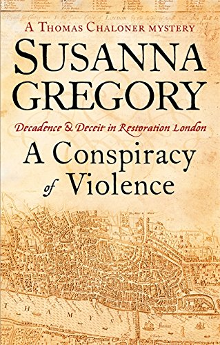 9780751537581: A Conspiracy Of Violence: 1: Chaloner's First Exploit in Restoration London (Adventures of Thomas Chaloner)