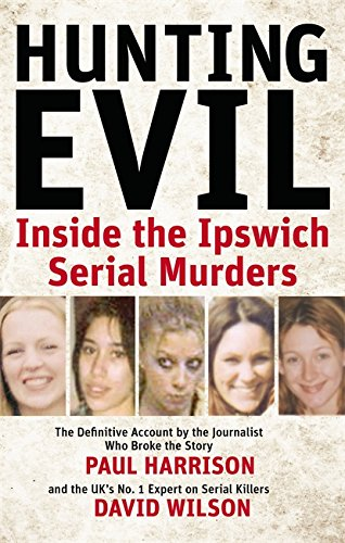 Hunting Evil: Inside the Ipswich Serial Murders: Paul Harrison; David