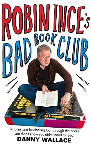 9780751542134: Robin Ince's Bad Book Club: One Man's Quest to Uncover the Books That Taste Forgot