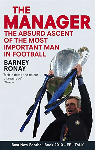 9780751542790: The Manager: The Absurd Ascent of the Most Important Man in Football