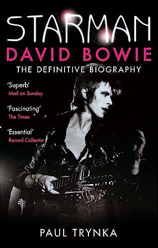 Starman: David Bowie - The Definitive Biography: Paul Trynka