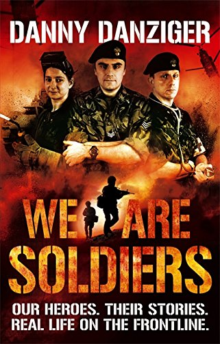 We Are Soldiers: Our Heroes. Their Stories. Real Life on the Frontline. (0751543993) by Danny Danziger