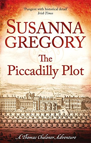 The Piccadilly Plot: Chaloner's Seventh Exploit in Restoration London (Exploits of Thomas Chaloner) (0751544280) by Susanna Gregory