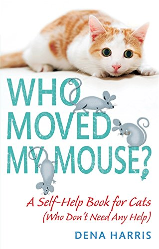 9780751545234: Who Moved My Mouse?: A Self-Help Book for Cats (Who Don't Need Any Help)