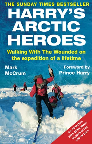 9780751547054: Harry's Arctic Heroes: Walking with the Wounded on the Expedition of a Lifetime