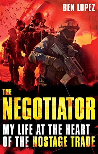 9780751547665: The Negotiator: My Life at the Heart of the Hostage Trade. Ben Lopez