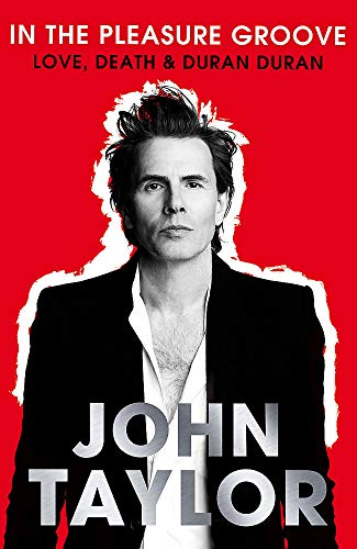9780751549041: In the Pleasure Groove: Love, Death and Duran Duran. John Taylor
