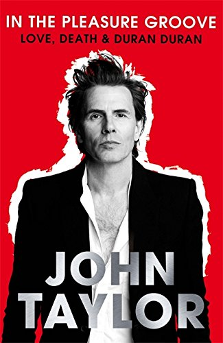 9780751549058: In the Pleasure Groove: Love, Death and Duran Duran. John Taylor