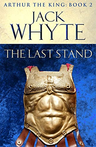 9780751550825: The Last Stand: Legends of Camelot 5 (Arthur the King - Book II)