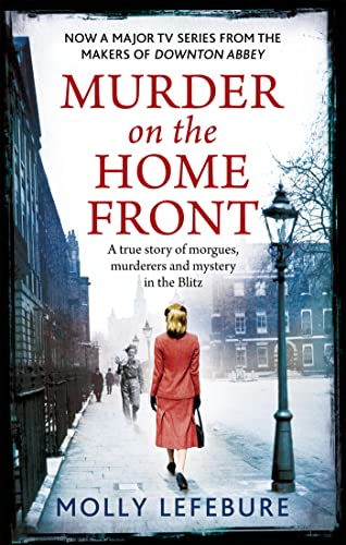 9780751552041: Murder on the Home Front: A True Story of Morgues, Murderers and Mysteries in the Blitz