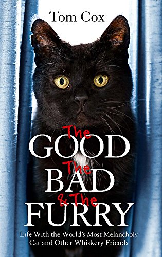 9780751552393: The Good, The Bad and The Furry: Life with the World's Most Melancholy Cat and Other Whiskery Friends