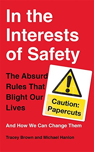 9780751553512: In the Interests of Safety: The absurd rules that blight our lives and how we can change them