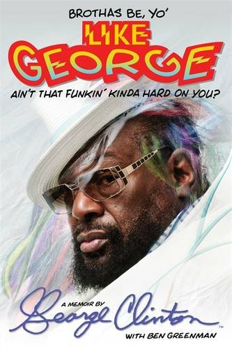9780751554731: Brothas Be, Yo' Like George, Ain't That Funkin' Kinda Hard on You?: A Memoir
