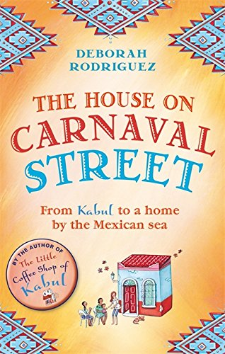 9780751555967: The House on Carnaval Street: From Kabul to a Home by the Mexican Sea