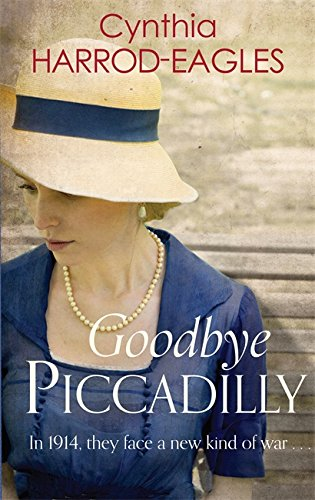 9780751556261: Goodbye Piccadilly: War at Home, 1914