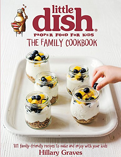 9780751559750: The Little Dish Family Cookbook: 101 Family-Friendly Recipes to Make and Enjoy with Your Kids