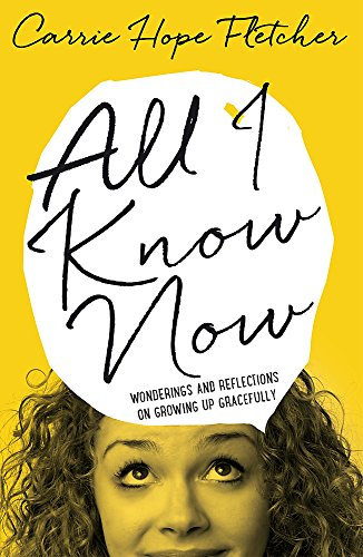9780751561791: All I Know Now: Wonderings and Reflections on Growing Up Gracefully