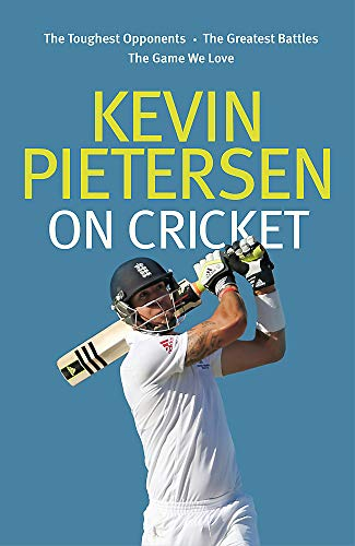 9780751562040: Kevin Pietersen on Cricket: The Toughest Opponents, the Greatest Battles, the Game We Love