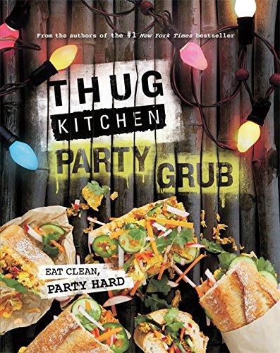 9780751562286: Thug Kitchen Party Grub: Eat Clean, Party Hard