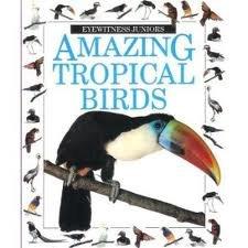 9780751603026: Amazing Tropical Birds