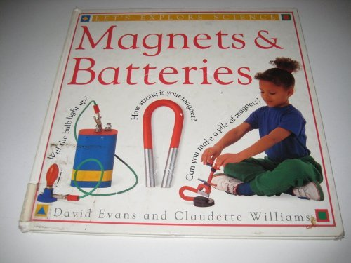 Magnets & Batteries (Let's Explore Science, No. 12) (0751649171) by Claudette Williams; David Evans