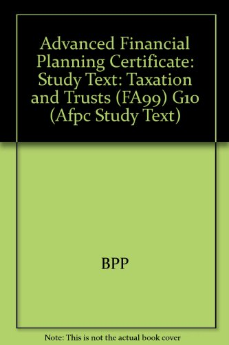 9780751799538: Advanced Financial Planning Certificate: Taxation and Trusts (FA99) G10: Study Text
