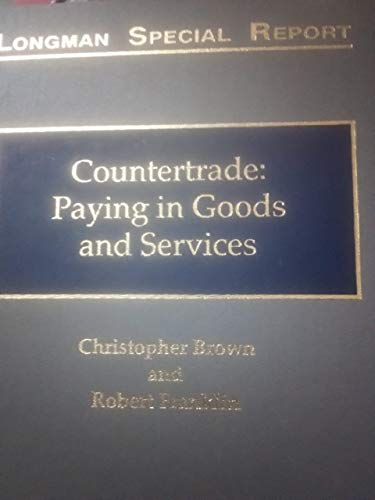 Countertrade: Paying in Goods and Services (Longman Special Report Series): Franklin, Robert, Brown...