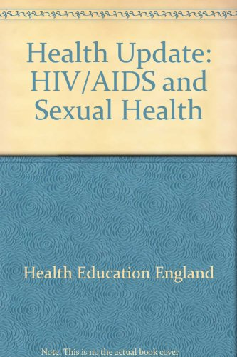 Health Update: HIV/AIDS and Sexual Health: Health Education Authority