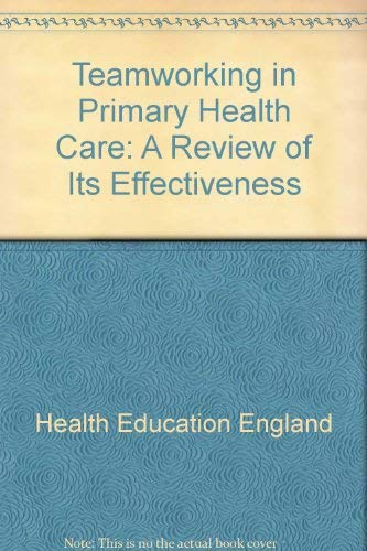 Teamworking in Primary Health Care: A Review: Health Education Authority