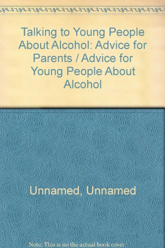 Talking to Young People About Alcohol: Advice for Parents / Advice for Young People About ...