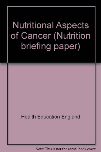 NUTRITIONAL ASPECTS OF CANCER (NUTRITION BRIEFING PAPER): HEALTH EDUCATION AUTHORITY