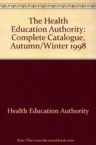 The Health Education Authority: Complete Catalogue, Autumn/Winter: Health Education Authority
