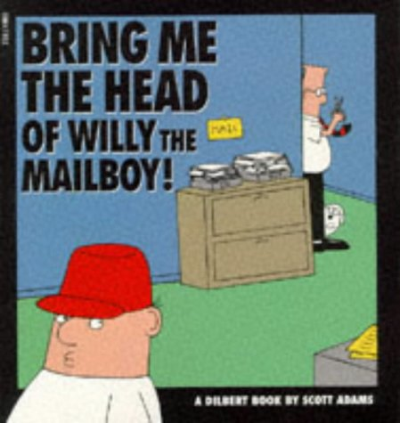 9780752201368: Dilbert: Bring Me the Head of Willy the Mailboy! (A Dilbert Book)