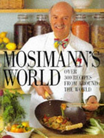 Mosimann's World: Over 300 Recipes from Around the World: Mosimann, Anton