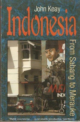 Indonesia: From Sabang to Merauke: Keay, John