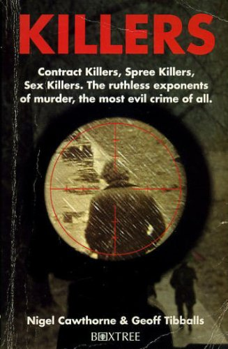 9780752208503: Killers: Contract Killers, Spree Killers, Sex Killers - The Ruthless Exponents of Murder, the Most Evil Crime of All