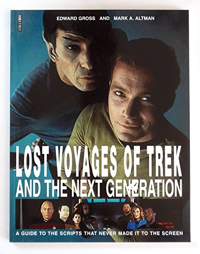 Lost Voyages of Trek and the Next Generation: a Guide to the Scripts That Never Made it the Screen:...