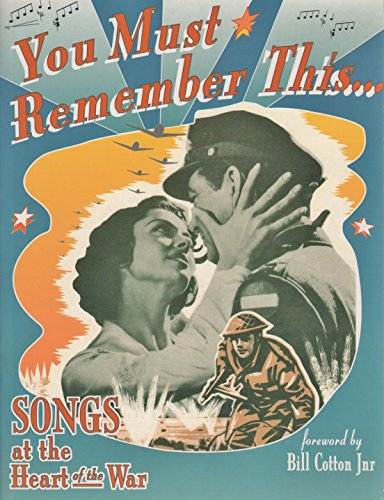 You Must Remember This. Songs at the Heart of the War,