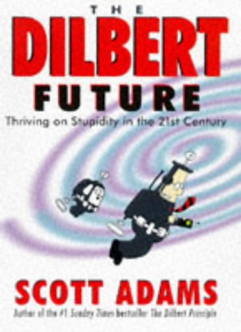 9780752211183: The Dilbert Future: Thriving on Stupidity (Roman)