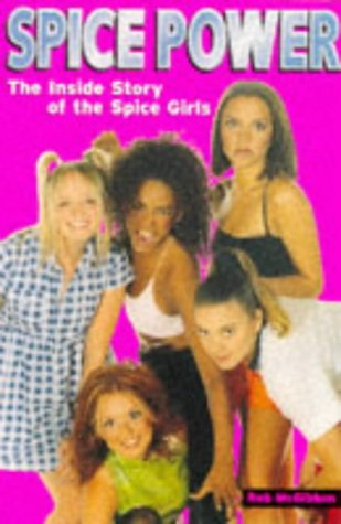 Spice Power : The Inside Story of the Spice Girls: Rob McGibbon