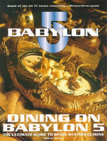 Dining on Babylon 5: The Ultimate Guide to Space Station Cuisine: Steve Smith
