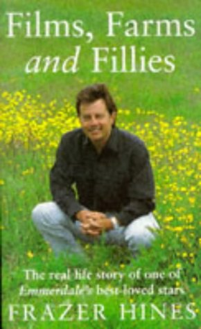 Films, Farms and Fillies: The Hines Story: Frazer Hines
