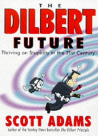 9780752211619: The Dilbert Future: Thriving on Stupidity in the 21st Century