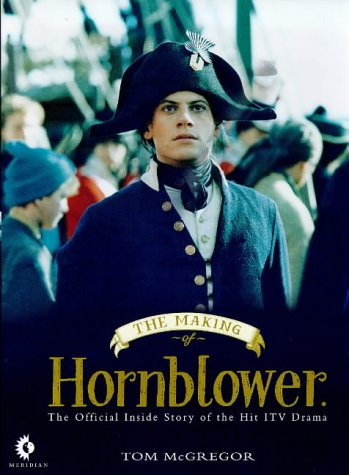 9780752211893: The Making of Hornblower: The Official Companion to the ITV Series