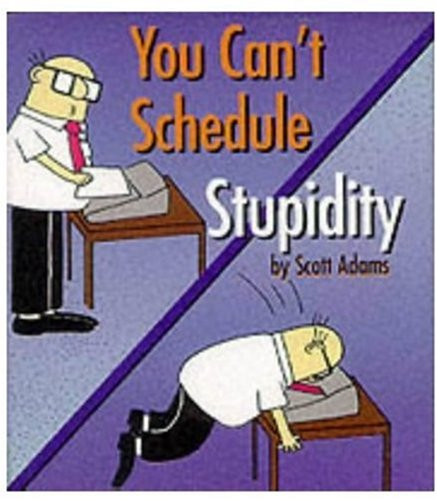 You Can't Schedule Stupidity: Adams, Scott