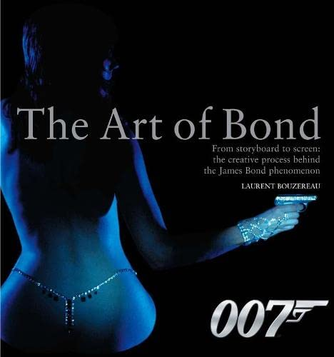 9780752215518: The Art of Bond: From storyboard to screen: the creative process behind the James Bond phenomenon