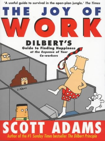 9780752217208: Dilbert: The Joy of Work (Guide to Finding Happiness at the Expense of Your Co-Workers)