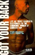 9780752217727: Got Your Back: Life as Tupac's Bodyguard in the Hardcore World of Gangsta Rap
