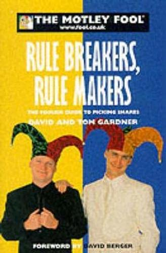 9780752218991: The Motley Fool: Rule Breakers, Rule Makers: The Foolish Guide to Picking Shares