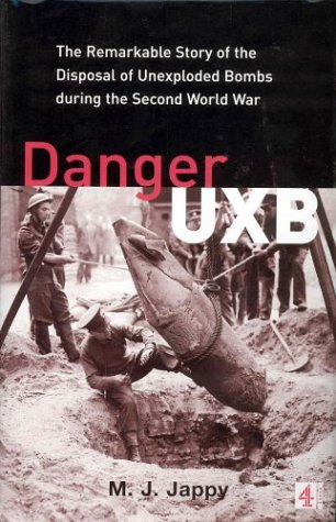 Danger UXB The Remarkable Story Of The Disposal Of Unexploded Bombs During The Second World War: ...